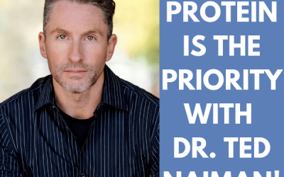 Protein is the Priority with Dr. Ted Naiman!