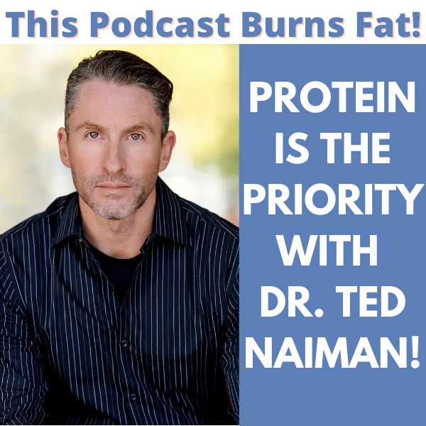 This Podcast Burns Fat, podcast, Dr. Ted Naiman, Ted Naiman, protein, diet