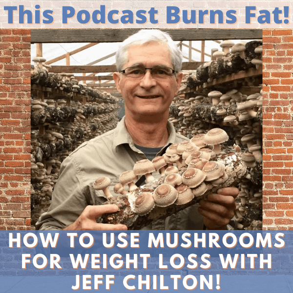This Podcast Burns Fat, Podcast, Weight Loss, Mushrooms, Mushroom, Jeff Chilton