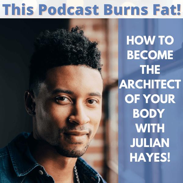 Julian Hayes, epigenetics, body architect, This Podcast Burns Fat, podcast