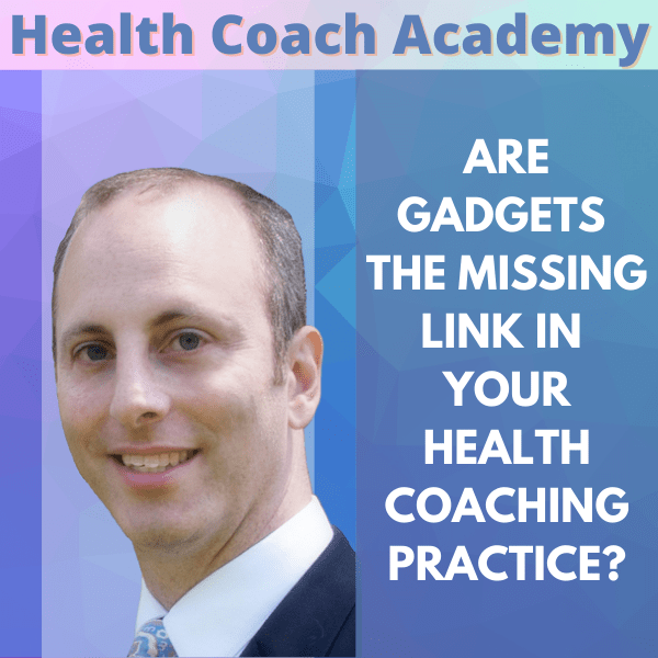 Are Gadgets the Missing Link in Your Health Coaching Practice?