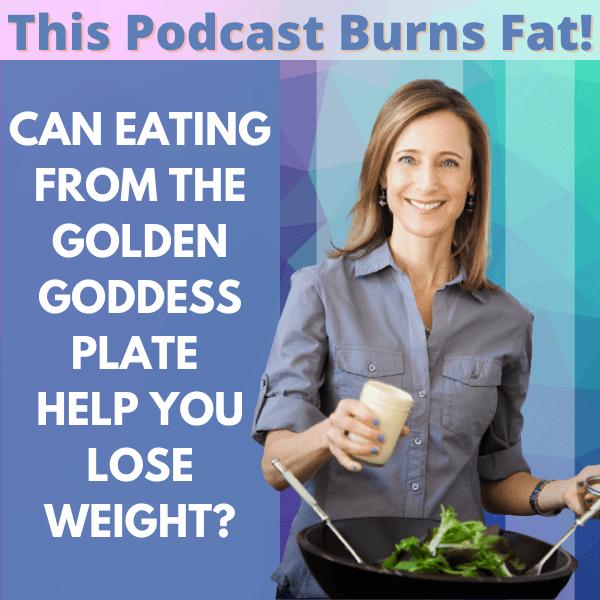 Golden Goddess Plate, weight loss, Melissa Akopiantz, This Podcast Burns Fat, podcast