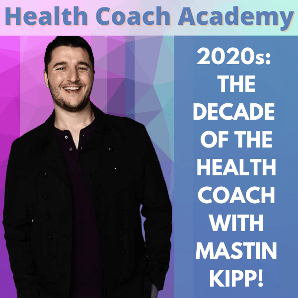 Mastin Kipp, Health Coach Academy, health coach, podcast, business, practice