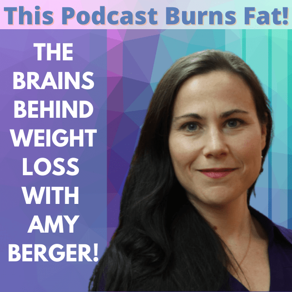 Amy Berger, Brain, Weight Loss, Keto, Keto Diet, Ketogenic Diet, This Podcast Burns Fat, podcast