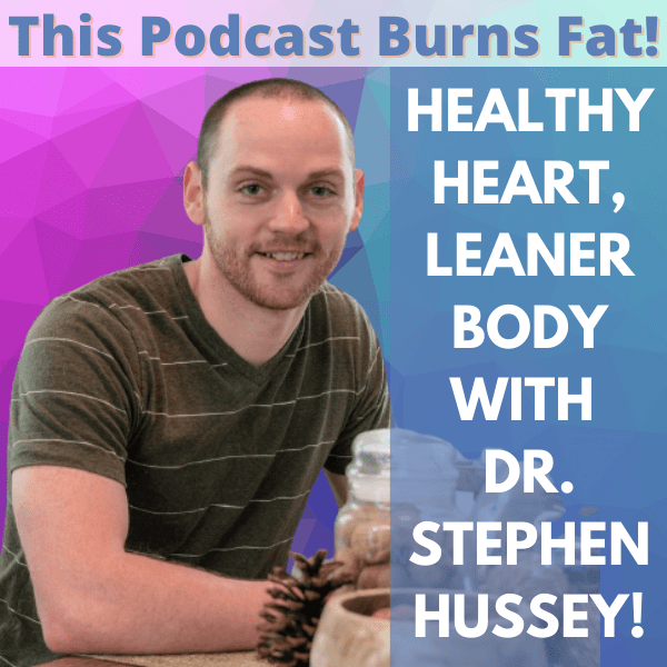 Lean, Heart, Health, Keto, Low-Carb, This Podcast Burns Fat, podcast, Dr. Stephen Hussey