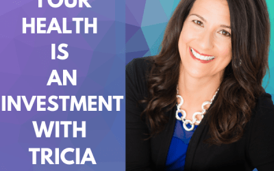 Your Health is an Investment with Tricia Silverman!