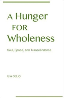 A Hunger for Wholeness by Ilia Delio