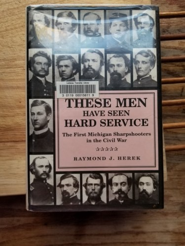 """""""These Men Have Seen Hard Service"""" is a book about the Michigan Sharpshooters of the Civil War."""
