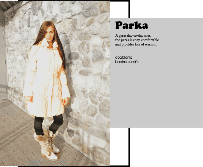 A great day-to-day coat, the parka is cozy, comfortable and provides lots of warmth.