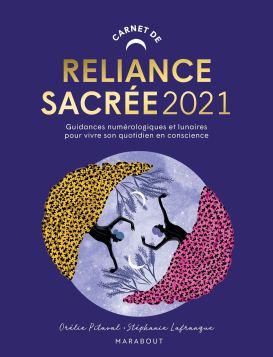 Carnet de reliance sacrée 2021, Guidances numérologiques et lunaires pour vivre son quotidien en conscience