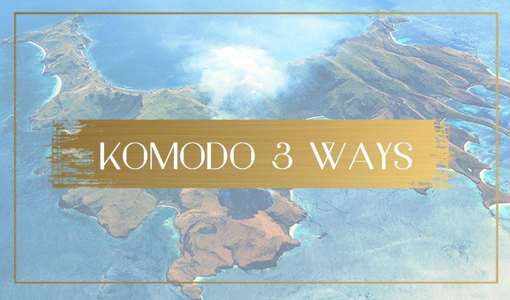 Komodo 3 ways Main