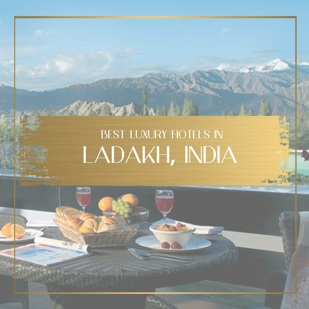 Best luxury resorts in Ladakh, India - luxury at high altitudes