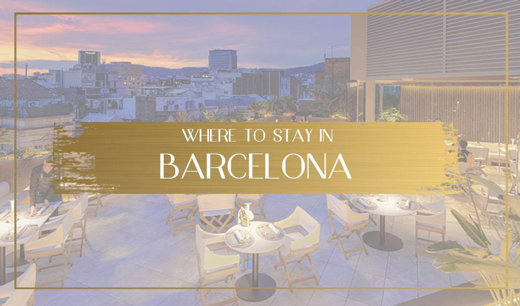 Where To Stay In Barcelona Best Areas And Luxury