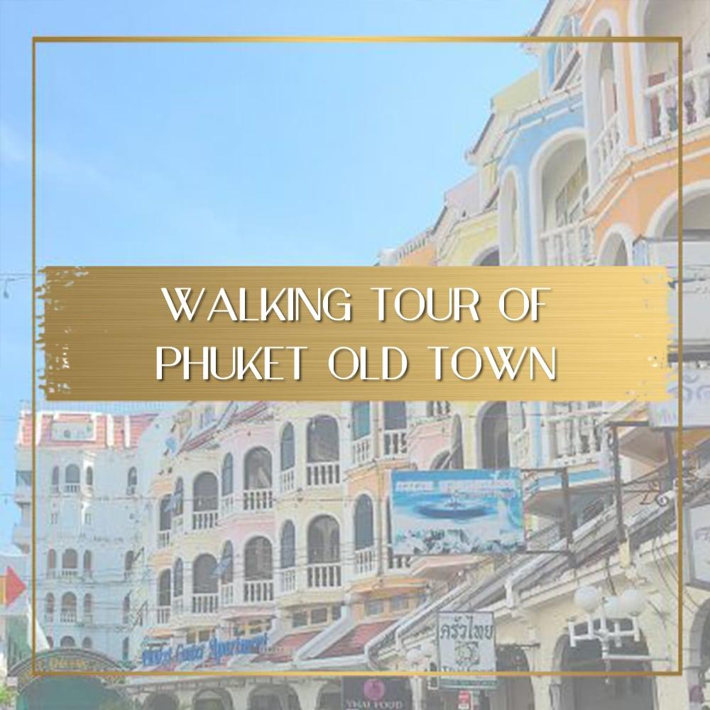 Walking tour of Phuket Old Town feature