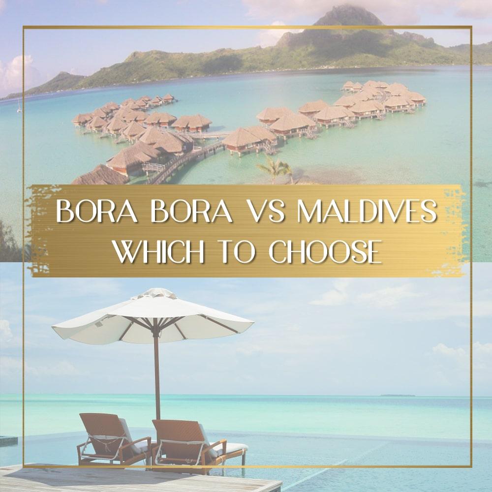 Maldives Vs Bora Bora Where Will You Have The Most