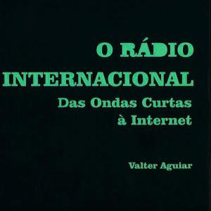 O Rádio Internacional - Valter Aguiar