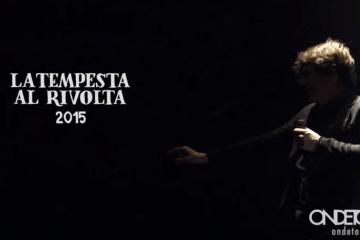 La-Tempesta-al-Rivolta-2015-Video-OnDetour