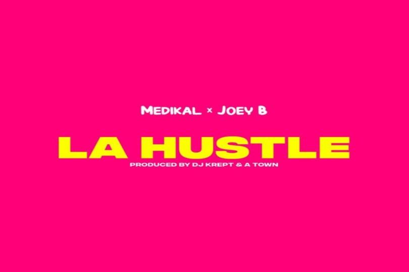 Medikal ft. Joey B – La Hustle (Prod. by DJ Krept & A Town TSB)