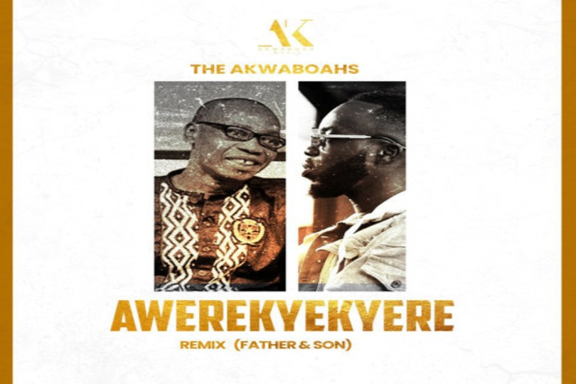 The Akwaboahs (Father & Son) - Awerekyekyere Remix