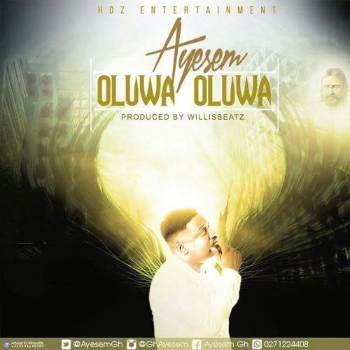 Ayesem - Oluwa Oluwa Prod By WillisBeatz