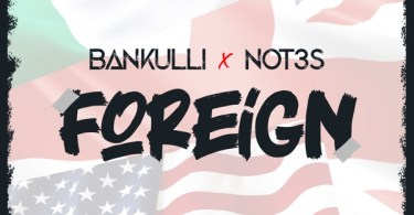Bankulli – Foreign ft. Not3s Prod. by DJ Coublon