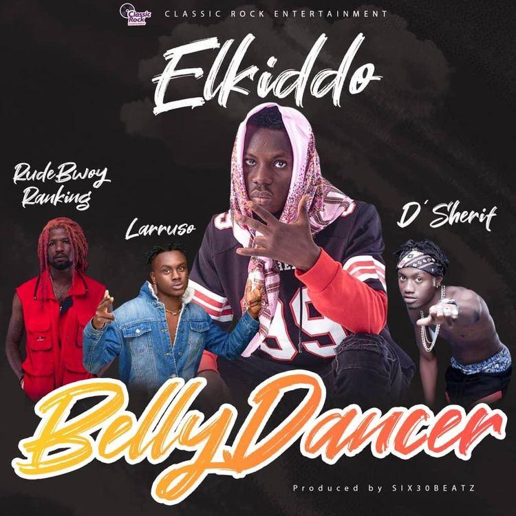 Elkiddo – Belly Dancer ft. Larruso, RudeBwoy Ranking & D'Sherif