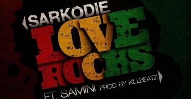 Sarkodie - Love Rocks Ft Samini Prod by KillBeatz