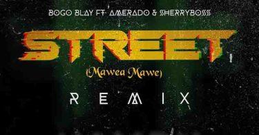 Bogo Blay - Street (Mawea Mawe) Remix ft Amerado & Sherry Boss