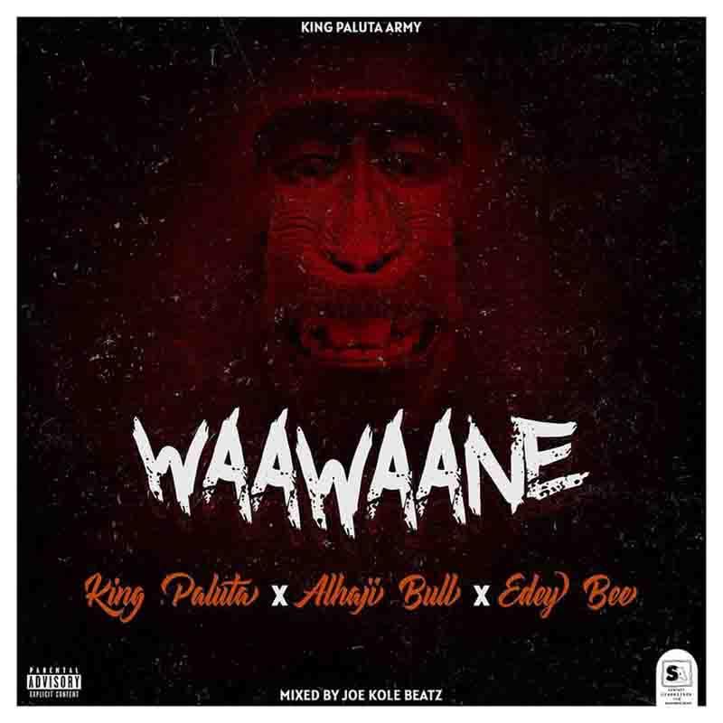 King Paluta - Waawaane Ft. Alhaji Bull & Edey Bee