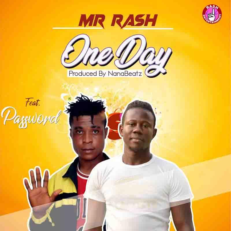 Mr Rash - One Day ft Password Prod By NanaBeatz