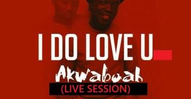 Akwaboah - I Do Love You (Live Session)