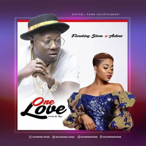 Flowking Stone Ft Adina – One Love (Prod By Dr Ray)