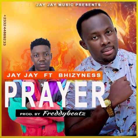Jay Jay - Prayer ft Bhizyness (Prod By Freddy)