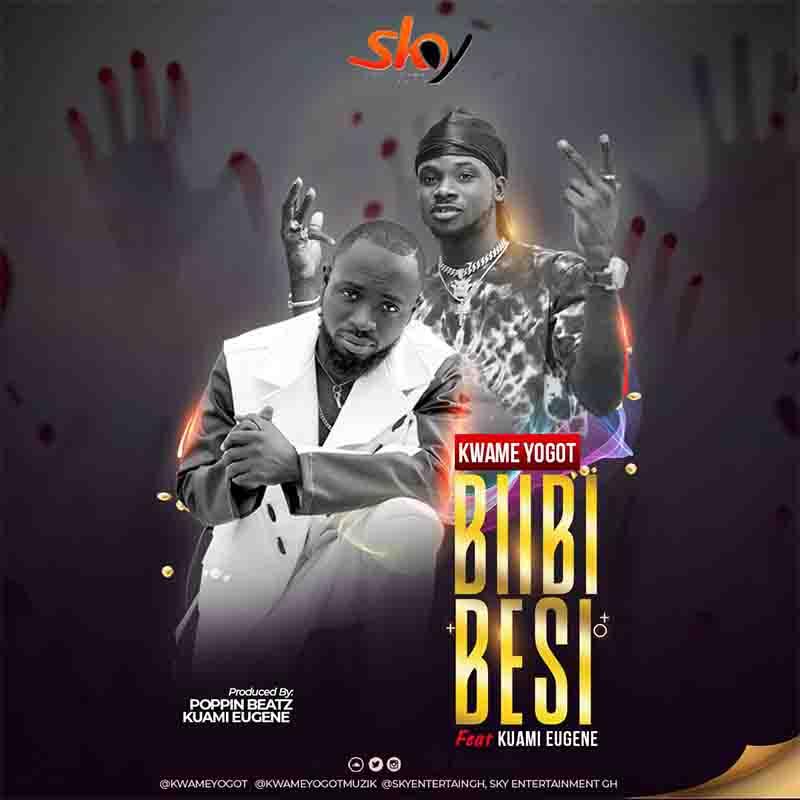 Kwame Yogot – Biibi Besi ft. Kuami Eugene