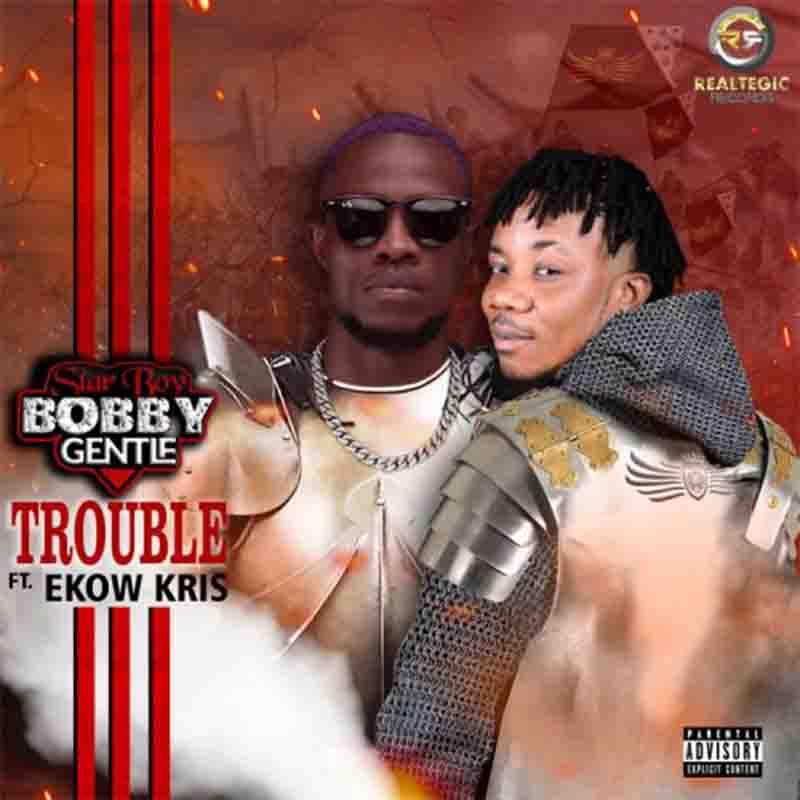 Bobby Gentle – Trouble ft. Ekow Kris (Prod. by Bobby Gentle)