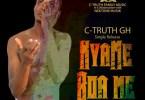 C-Truth GH - Nyame Boa Me