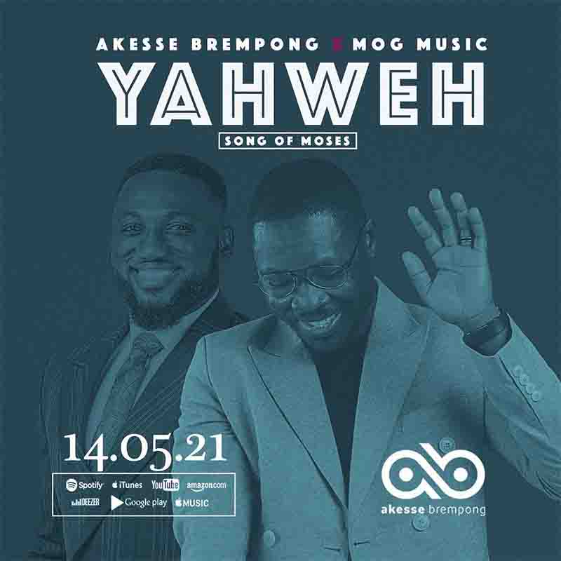 Akesse Brempong - Yahweh Song of Moses Ft MOG Music