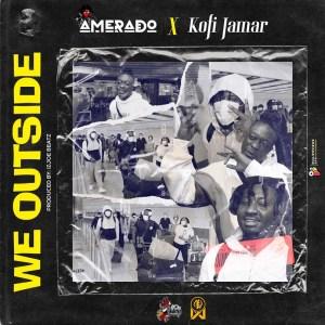 Amerado - We Outside ft Kofi Jamar