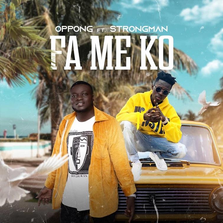 Oppong – Fa Me Ko ft Strongman (Prod. By Apya)