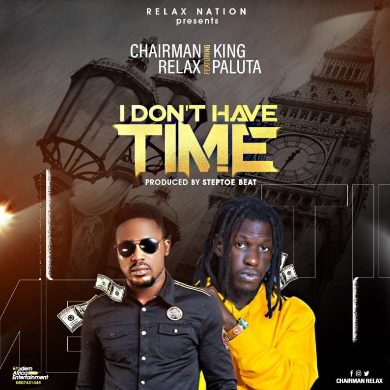 Chairman Relax – I Don't Have Time Ft. King Paluta