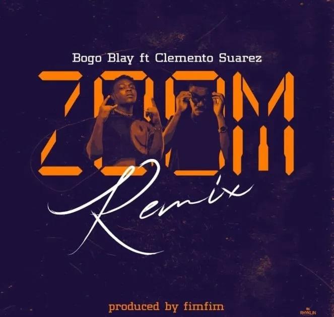 Bogo Blay - Zoom Remix ft Clemento Suarez