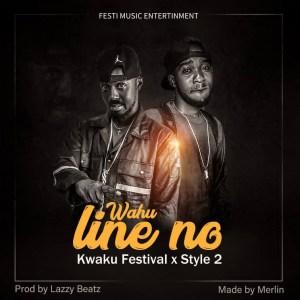 Kwaku-Festival-–-Wahu-Line-No-Ft-Style-2-Prod-By-Lazzy-Beatz-mp3-image.jpg