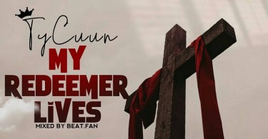 TyCuun-My-Redeemer-Lives-Mixed-by-beat-fan