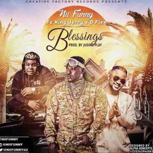 Nii Funny – Blessings Ft D Flex & King Jerry