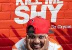 Dr Cryme - Kill Me Shy [www.oneclickghana.com]