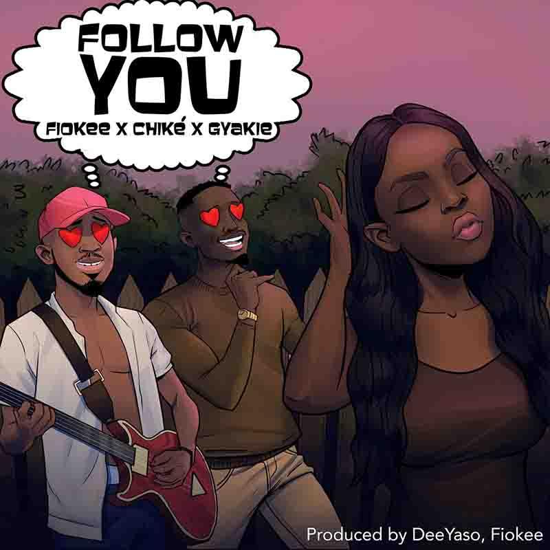 Fiokee - Follow You ft Chike x Gyakie