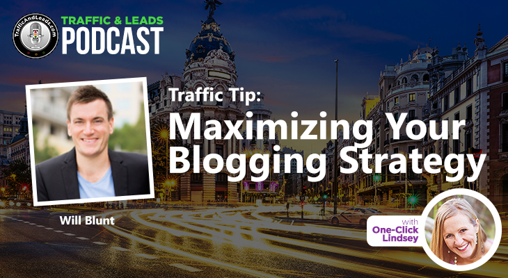 Traffic and Leads Podcast: Maximizing Your Blogging Strategy