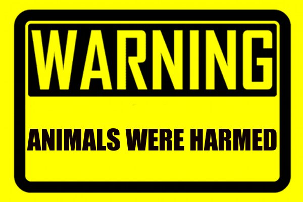 animals were harmed warning