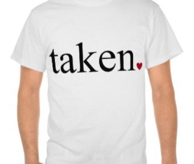 Valentines Day Custom T Shirts Taken Shirts