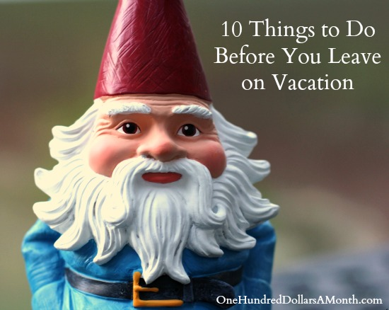 10 Things to Do Before You Leave on Vacation